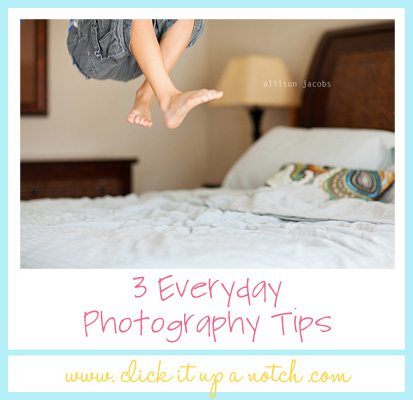 Everyday photography tips by Allison Jacobs