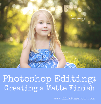 Photoshop Editing: Creating a Matte Finish by Liz Behm via Click it Up a Notch