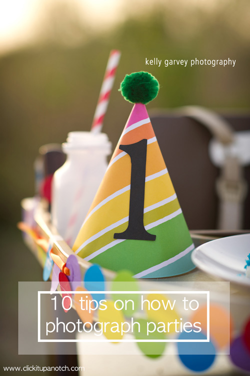 10 tips on how to photography birthday parties via Click it Up a Notch. #10 is so important!