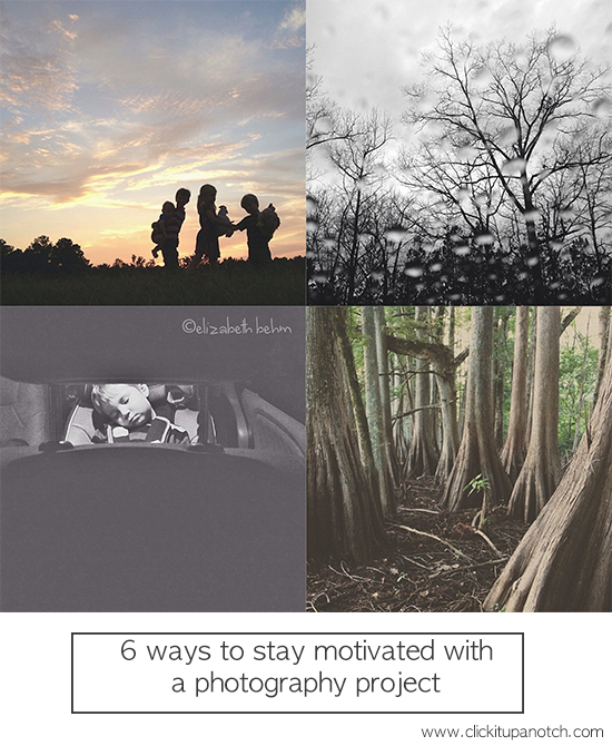 6 ways to stay motivated with a photography project via Click it Up a Notch