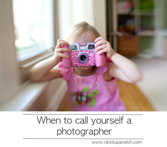 When to call yourself a photographer via Click it Up a Notch