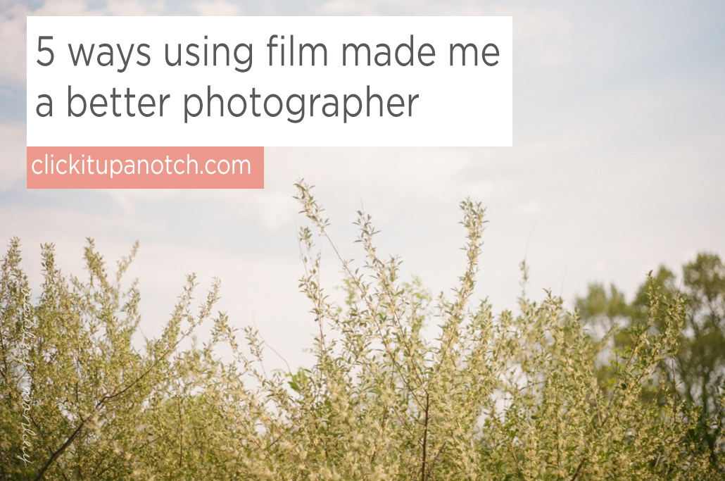 5 ways using film made me a better photographer by Ashley Manley via Click it Up a Notch