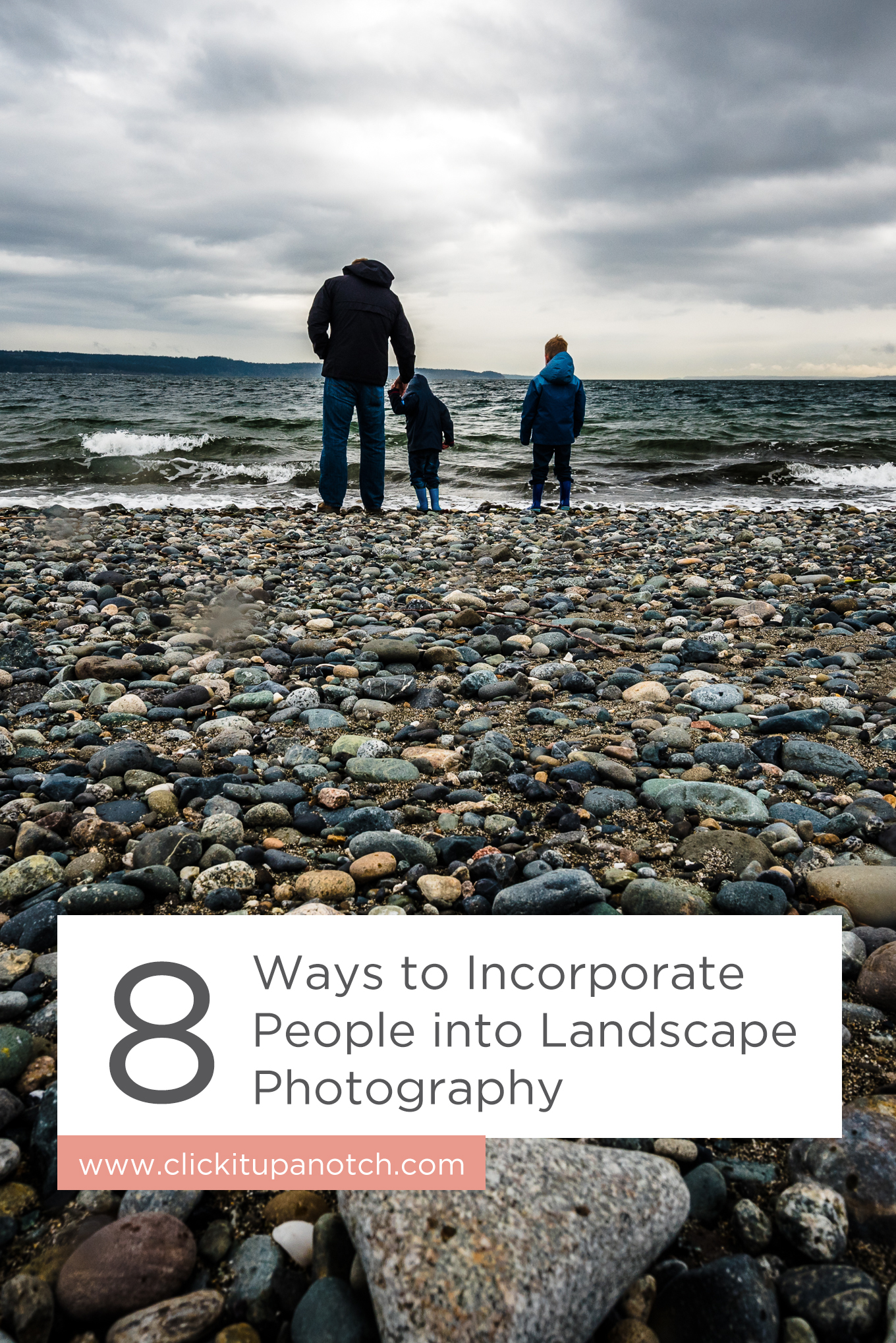 """These tips are perfect if you have kids and love landscape photography! Read - """"8 Ways to Incorporate People into Landscape Photography"""""""